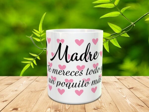 """Mama te mereces2 600x450 - Taza para el día de la madre """"Madre te mereces todo"""""""